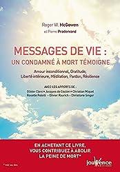 Messages de vie : Un condamné à mort témoigne : Amour inconditionnel, gratitude, liberté intérieure, méditation, pardon, résilience