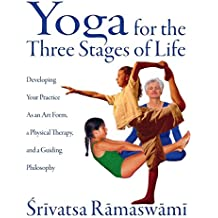 [(Yoga for the Three Stages of Life: Developing Your Practice as an Art Form, a Physical Therapy, and a Guiding Philosophy)] [Author: Srivatsa Ramaswami] published on (January, 2001)
