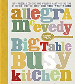 Big Table, Busy Kitchen: 200 Recipes for Life by [McEvedy, Allegra]