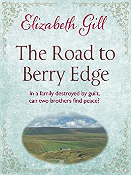 The Road to Berry Edge: A Gripping Saga about Guilt, Secrets and Enduring Love by [Gill, Elizabeth]