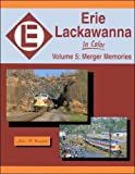 Erie Lackawanna in Color, Vol. 5: Merger Memories [Hardcover] by John R. Canf...