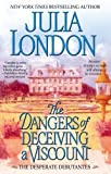 The Dangers of Deceiving a Viscount (Desperate Debutantes) by Julia London (2010-01-26)