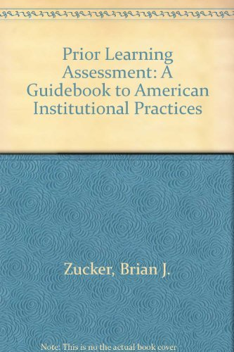 Prior Learning Assessment: A Guidebook to American Institutional Practices by Brian J. Zucker (1998-12-30)