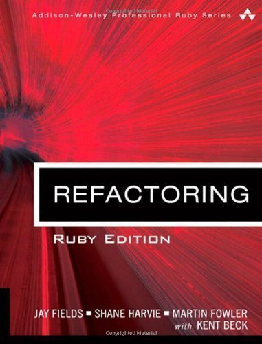 Refactoring: Ruby Edition (Addison-Wesley Professional Ruby) 1st (first) Edition by Fields, Jay, Harvie, Shane, Fowler, Martin, Beck, Kent published by Addison Wesley (2009)