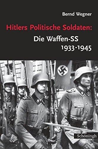 Hitlers Politische Soldaten: Die Waffen-SS 1933 - 1945: Leitbild, Struktur und Funktion einer nationalsozialistischen Elite (Sammlung Schöningh zur Geschichte und Gegenwart)