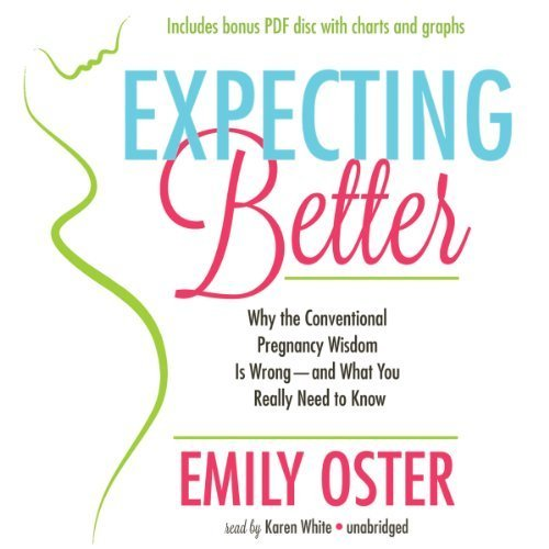 Expecting Better: Why the Conventional Pregnancy Wisdom is Wrong - And What You Really Need to Know by Emily Oster (2013-08-20)