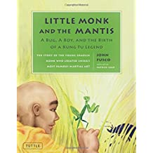 Little Monk and the Mantis: A Bug, A Boy, and the Birth of a Kung Fu Legend by John Fusco (2012-05-10)