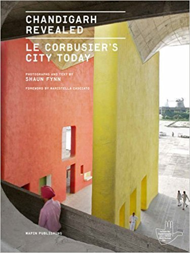 Chandigarh Revealed : Le Corbusier's City Today