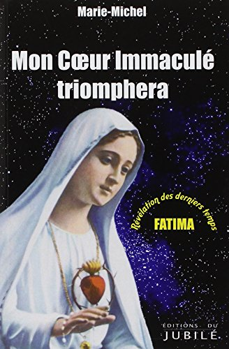 Mon coeur immaculé triomphera : Fatima, révélation des derniers temps