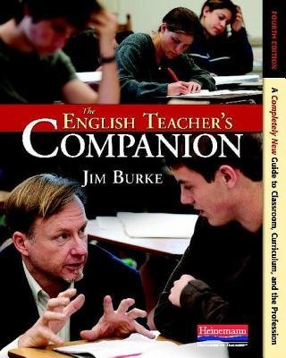 [(The English Teacher's Companion, Fourth Edition: A Completely New Guide to Classroom, Curriculum, and the Profession)] [Author: Jim Burke] published on (November, 2012)