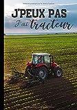 J'peux pas j'ai tracteur: Journal de notes pour agriculteurs et passionnés de machinisme agricole - humour et phrase drôle | 100 pages au format 7*10 pouces...