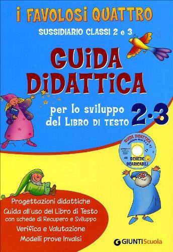 I favolosi quattro. Guida didattica per lo sviluppo del Libro di Testo 2/3. Sussidiario. Per la 2 e 3 classe elementare