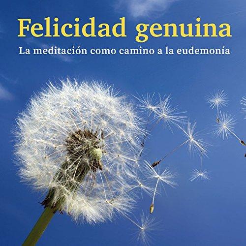 Felicidad genuina. La meditación como camino a la endemonia