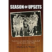 Season of Upsets: Farm boys, city kids, Hoosier basketball and the dawn of the 1950s (English Edition)