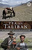 Front cover for the book Tea with the Taliban : travels in Afghanistan by Ian D. Robinson