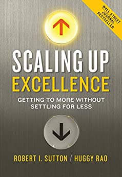 Scaling Up Excellence: Getting to More Without Settling for Less de [Sutton, Robert I., Rao, Huggy]