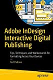 Adobe InDesign Interactive Digital Publishing: Tips, Techniques, and Workarounds for Formatting Across Your Devices