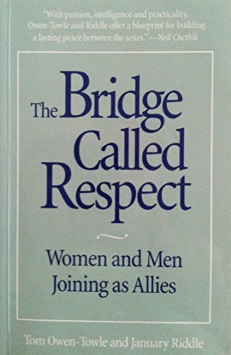 Portada del libro The bridge called respect: Women and men joining as allies by Tom Owen-Towle (2000-08-02)
