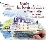Peindre les bords de Loire à l'aquarelle de Nantes à Sully-sur Loire