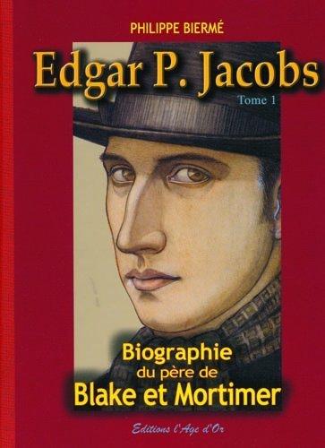 Edgar P. Jacobs T01 Biographie du père de blake et mortimer de Philippe Biermé (12 février 2010) Album
