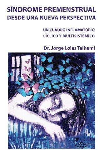 Sindrome Premenstrual Desde Una Nueva Perspectiva: Un cuadro inflamatorio ciclico y mulstisistemico