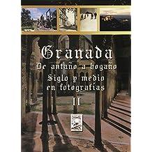 Granada de antaño a hogaño II : siglo y medio en fotografías