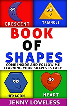 Children's Books: Book of Shapes (An Educational Learning Book About Shapes) Kids Concept Picture Books for Babies,Toddlers at Potty Training Age, Kindergarten and Preschool (English Edition) di [Loveless, Jenny]