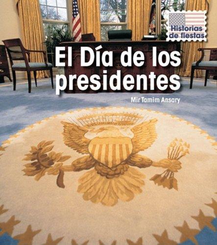 El Dia de los Presidentes = Presidents' Day (Historias De Fiestas / Holiday Histories) por Mir Tamim Ansary