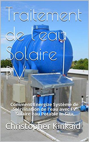 Traitement de l'eau Solaire PV: Comment Energize Système de Stérilisation de l'eau avec FV Solaire eau Potable In Situ (French Edition) -