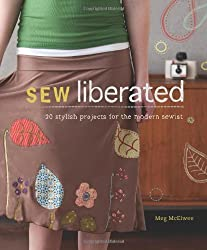 Sew Liberated: 20 Stylish Projects for the Modern Sewist [With Pattern(s)]