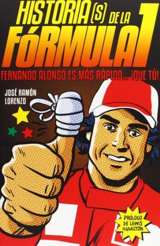 Historias(s) de la Fórmula I : Fernando ALonso es más rápido que tú por José Ramón Lorenzo Picado