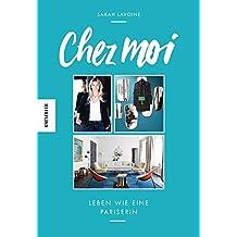 Chez moi: Leben wie eine Pariserin