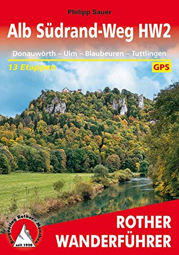 Alb Südrand-Weg HW2: Donauwörth – Ulm – Blaubeuren – Tuttlingen. 13 Etappen. Mit GPS-Daten (Rother Wanderführer)