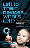 Left To Their Devices . . . Whats Left?: Poems And Prayers For Spiritual Parents Doing Their Best In A Digital World (An