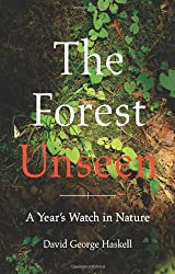 The Forest Unseen: A Year's Watch in Nature by David George Haskell (2012-03-15)
