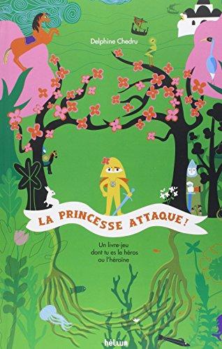 La princesse attaque ! : Un livre dont tu es le hros ou l'hrone