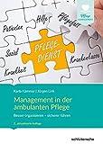Management in der ambulanten Pflege: Besser organisieren - sicherer führen (Pflege Management)