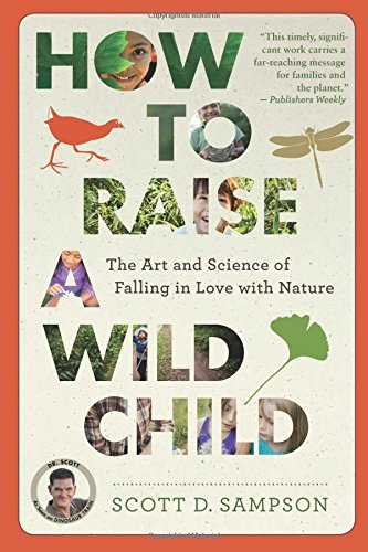 How to Raise a Wild Child: The Art and Science of Falling in Love with Nature por Professor Scott D Sampson