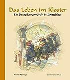 Das Leben im Kloster: Ein Benediktinermönch im Mittelalter - Annette Adelmeyer