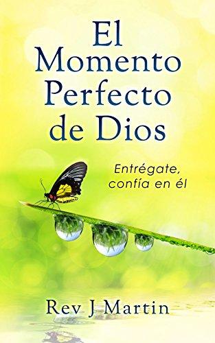 El Momento Perfecto de Dios: Entrégate, confía en él.  Deja atrás tu vida estresante (Spanish Edition)