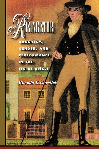 Rising Star: Dandyism, Gender, and Performance in the Fin de Siecle by Garelick, Rhonda K. (1999) Paperback