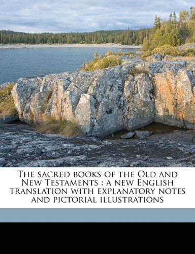 The sacred books of the Old and New Testaments: a new English translation with explanatory notes and pictorial illustrations