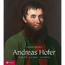 Andreas Hofer: Seine Zeit - sein Leben - sein Mythos