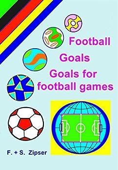 Football, Goals, Goals for football games (English Edition) par [Zipser, Frederik + Sonja]