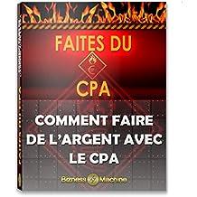 Faites du CPA: Comment faire de l'argent avec le CPA (French Edition)