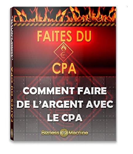 Faites du CPA: Comment faire de l'argent avec le CPA par Michel Morin