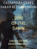 Ghosts of the Shadow Market 1: Son of the Dawn