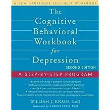 The Cognitive Behavioral Workbook for Depression, Second Edition: A Step-by-Step Program (A New Harbinger Self-Help Workbook)