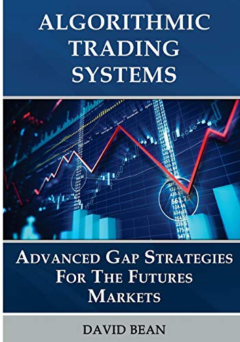 Algorithmic Trading Systems: Advanced Gap Strategies for the Futures Markets