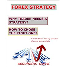 FOREX Strategy: Why trader needs a strategy? How to choosethe right one?: Beginners` Guide (English Edition)